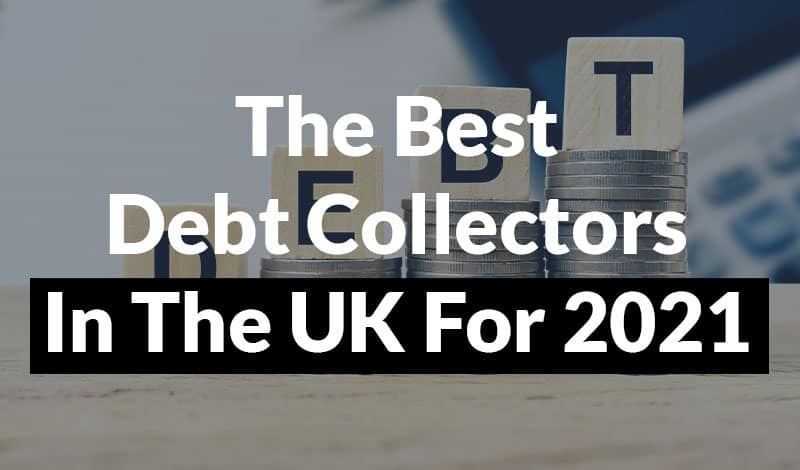 The best debt collectors in the uk for 2021 advice